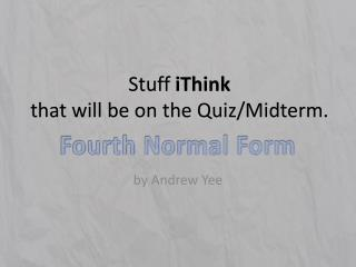Stuff iThink that will be on the Quiz/Midterm.