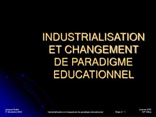 INDUSTRIALISATION ET CHANGEMENT  DE PARADIGME EDUCATIONNEL