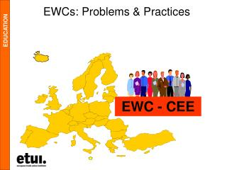 EWCs: Problems & Practices