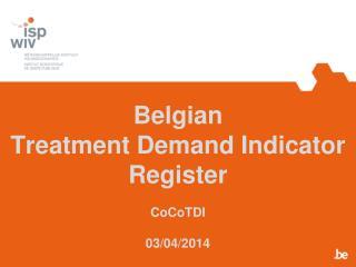 Belgian Treatment Demand Indicator Register CoCoTDI 03/04/2014