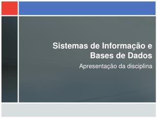 Sistemas de Informação e Bases de Dados