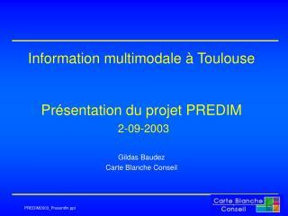 Information multimodale à Toulouse Présentation du projet PREDIM 2-09-2003