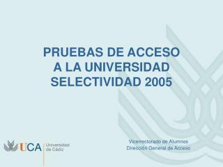 PRUEBAS DE ACCESO A LA UNIVERSIDAD SELECTIVIDAD 2005