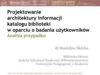 dr Stanisław Skórka Biblioteka Główna Instytut Informacji Naukowej i Bibliotekoznawstwa