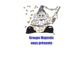 Groupe Majestic vous présente