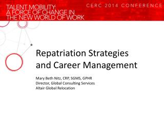 Repatriation Strategies and Career Management Mary Beth Nitz, CRP, SGMS, GPHR