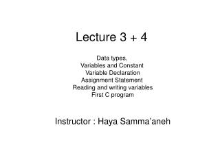 Lecture 3 + 4 Data types,  Variables and Constant  Variable Declaration Assignment Statement