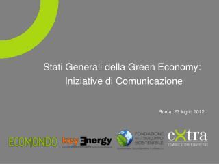 Stati Generali della Green Economy: Iniziative di Comunicazione Roma, 23 luglio 2012