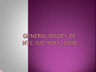 GENERALIDADES DE NTC ISO 9001_2008