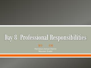 Day 8  Professional Responsibilities