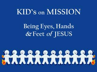KID's  on  MISSION Being Eyes, Hands  &  Feet  of  JESUS
