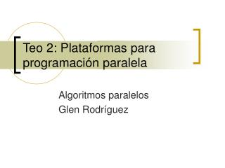 Teo 2: Plataformas para programación paralela