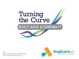 2012 Desiree Nangle, Evaluation Project Manager Desiree.nangle@anglicarewa.au