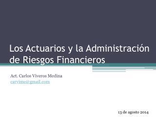 Los Actuarios y la Administración de Riesgos Financieros