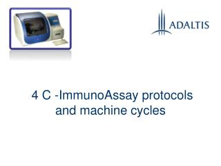4 C -ImmunoAssay protocols and machine cycles