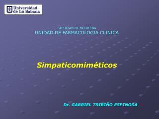 FACULTAD DE MEDICINA UNIDAD DE FARMACOLOGIA CLINICA Simpaticomiméticos