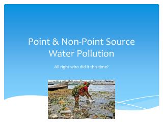 Point & Non-Point Source  Water Pollution