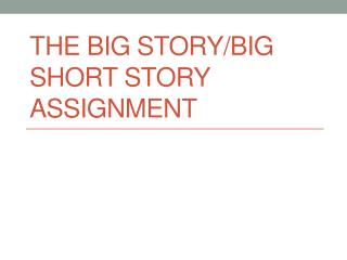 The Big Story/Big Short Story Assignment