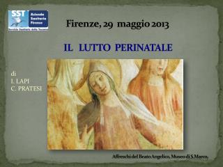 Firenze , 29 maggio 2013 IL LUTTO PERINATALE