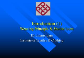 Introduction (1) Weaving Principle & Shuttle loom