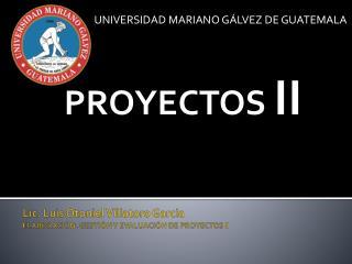 Lic. Luis Otoniel Villatoro García ELABORACIÓN, GESTIÓN Y EVALUACIÓN DE PROYECTOS II