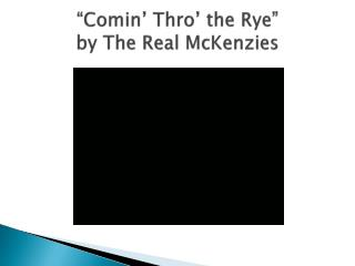 """"""" Comin ' Thro' the Rye"""" by The Real McKenzies"""