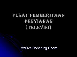PUSAT PEMBERITAAN PENYIARAN (TELEVISI)