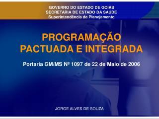 PROGRAMAÇÃO PACTUADA E INTEGRADA Portaria GM/MS Nº 1097 de 22 de Maio de 2006