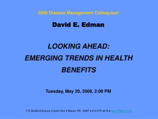 David E. Edman LOOKING AHEAD: EMERGING TRENDS IN HEALTH BENEFITS Tuesday, May 20, 2008, 2:00 PM