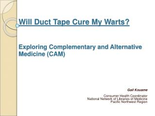 Will Duct Tape Cure My Warts? Exploring Complementary and Alternative Medicine (CAM)
