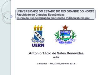 Antonio Tácio de Sales Benevides Autor Caraúbas – RN, 31 de julho de 2012.