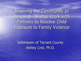 SafeHaven of Tarrant County Ashley Lind, Ph.D.