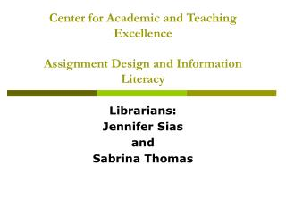 Center for Academic and Teaching Excellence Assignment Design and Information Literacy