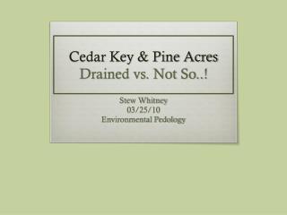 Cedar Key & Pine Acres Drained vs. Not So..!