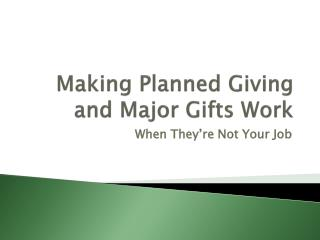 Making Planned Giving and Major Gifts Work