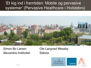 'Et kig ind i fremtiden: Mobile og pervasive systemer' ( Pervasive Healthcare i Holstebro)