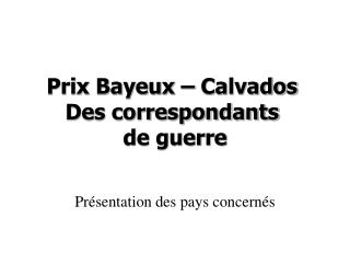 Prix Bayeux – Calvados Des correspondants de guerre