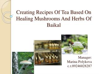 Creating Recipes Of T ea B ased O n H ealing M ushrooms A nd Herbs Of Baikal