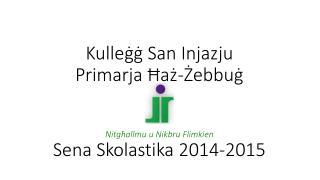 Kulle ġġ San Injazju Primarja Ħaż-Żebbuġ Nitgħallmu u Nikbru Flimkien Sena Skolastika 2014-2015