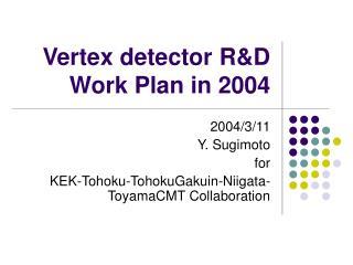 Vertex detector R&D Work Plan in 2004