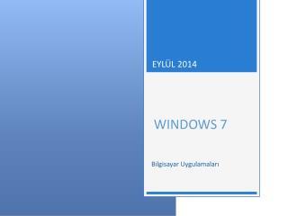 EY L ÜL 2014 WIN D O W S 7 Bilgisayar Uygulamaları