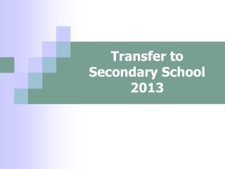 Transfer to Secondary School 2013