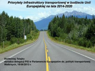 Priorytety infrastruktury transportowej w budżecie Unii Europejskiej na lata 2014-2020