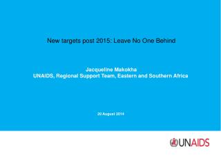 New targets post 2015: Leave No One Behind Jacqueline Makokha