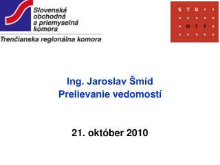 Ing. Jaroslav Šmíd Prelievanie vedomostí 21. október 2010