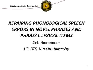 REPAIRING PHONOLOGICAL SPEECH ERRORS IN NOVEL PHRASES AND PHRASAL LEXICAL ITEMS