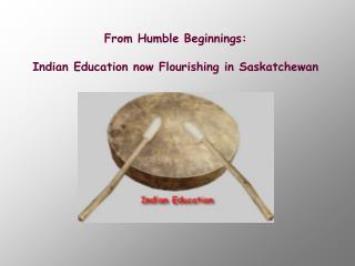 From Humble Beginnings: Indian Education now Flourishing in Saskatchewan