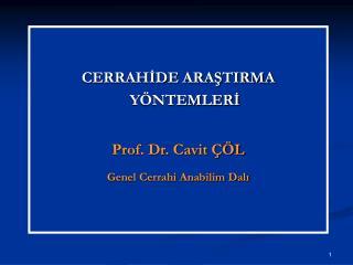 CERRAHİDE ARAŞTIRMA YÖNTEMLERİ Prof. Dr. Cavit ÇÖL Genel Cerrahi Anabilim Dalı
