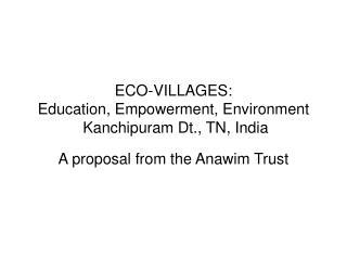 ECO-VILLAGES: Education, Empowerment, Environment Kanchipuram Dt., TN, India