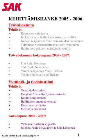 Työvaliokunta Tehtävät: Ø Kokousten valmistelu Ø Juoksevat asiat hallituksen kokousten välillä